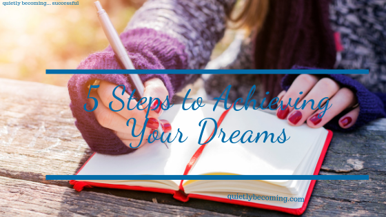 5 Steps to Achieving Your dreams