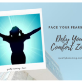 Face your Fears and defy your comfort Zones