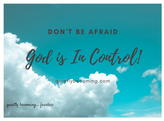 Don't be afraid, god is in control